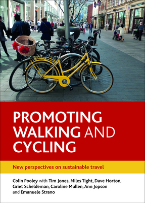 Promoting Walking and Cycling: New Perspectives on Sustainable Travel - Pooley, Colin G, and Jones, Tim (Other adaptation by), and Tight, Miles (Other adaptation by)