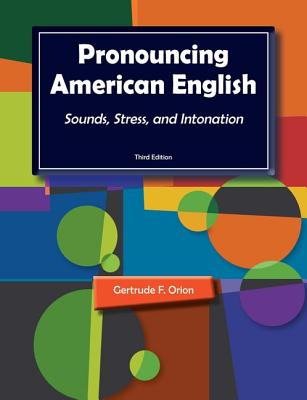 Pronouncing American English: Sounds, Stress, and Intonation - Orion, Gertrude