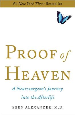 Proof of Heaven: A Neurosurgeon's Journey Into the Afterlife - Alexander, Eben