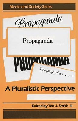 Propaganda: A Pluralistic Perspective - Smith, Ted J, III