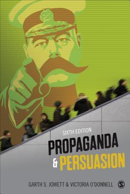 Propaganda & Persuasion - Jowett, Garth S, Dr., and O'Donnell, Victoria J