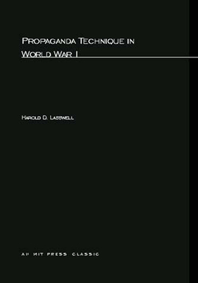 Propaganda Technique in World War I - Lasswell, Harold D, and Lerner, Daniel