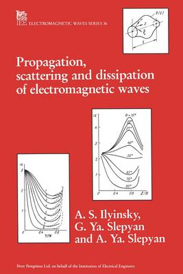 Propagation, Scattering and Dissipation of Electomagnetic Waves - Ilyinski, A S