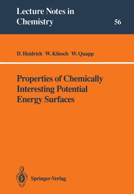 Properties of Chemically Interesting Potential Energy Surfaces - Heidrich, Dietmar, and Kliesch, Wolfgang, and Quapp, Wolfgang