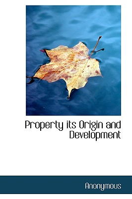 Property Its Origin and Development - Anonymous