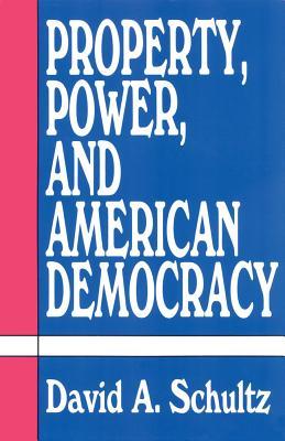 Property, Power and American Democracy - Schultz, David