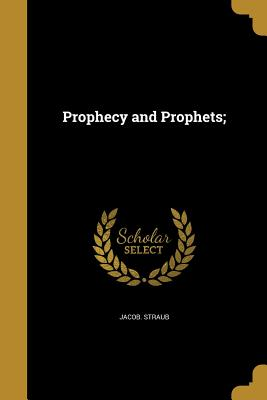 Prophecy and Prophets; - Straub, Jacob