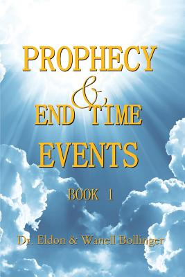 Prophecy & End Time Events - Book 1 - Bollinger, Eldon, Dr., and Bollinger, Dr Eldon & Wanell