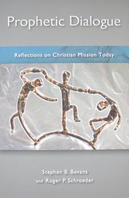 Prophetic Dialogue: Reflections on Christian Mission Today - Bevans, Stephen B, SVD, and Schroeder, Roger P, SVD