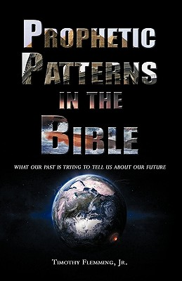 Prophetic Patterns in the Bible - Flemming, Jr Timothy