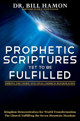 Prophetic Scriptures Yet to Be Fulfilled: During the Third and Final Church Reformation - Hamon, Bill, Dr.