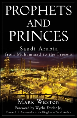 Prophets and Princes: Saudi Arabia from Muhammad to the Present - Weston, Mark