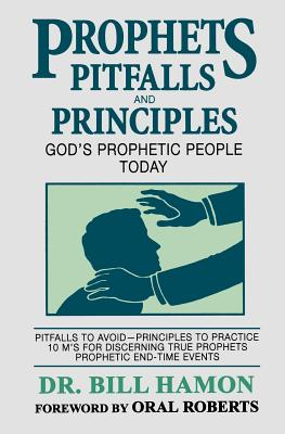Prophets Pitfalls and Principles: God's Prophetic People Today - Hamon, Bill, Dr., and Roberts, Oral (Foreword by)