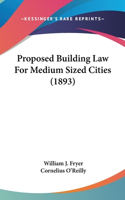 Proposed Building Law for Medium Sized Cities (1893) - Fryer, William J, and O'Reilly, Cornelius