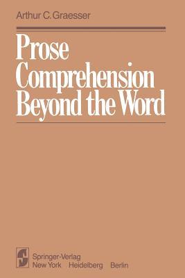 Prose Comprehension Beyond the Word - Graesser, Arthur C.