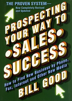 Prospecting Your Way to Sales Success - Good, Bill