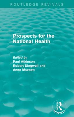 Prospects for the National Health - Atkinson, Paul (Editor), and Dingwall, Robert (Editor), and Murcott, Anne (Editor)
