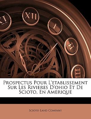 Prospectus Pour L'Etablissement Sur Les Rivieres D'Ohio Et de Scioto, En Amerique - Company, Scioto Land