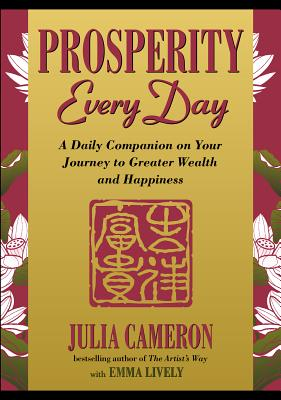 Prosperity Every Day: A Daily Companion on Your Journey to Greater Wealth and Happiness - Cameron, Julia, and Lively, Emma