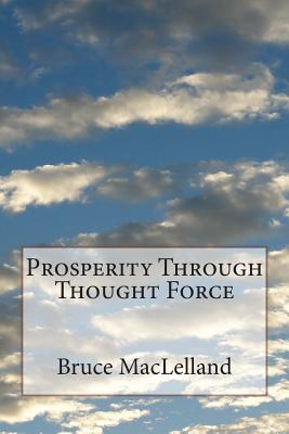 Prosperity Through Thought Force - Maclelland, Bruce