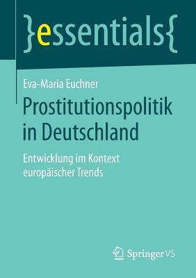 Prostitutionspolitik in Deutschland: Entwicklung Im Kontext Europaischer Trends - Euchner, Eva-Maria