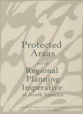 Protected Areas and the Regional Planning Imperative in North America: Integrating Nature Conservation and Sustainable Development - Day, J C (Editor), and Sportza, Lucy M (Editor), and Loucky, James (Editor)