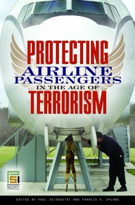 Protecting Airline Passengers in the Age of Terrorism - Seidenstat, Paul (Editor), and Splane, Francis X (Editor)