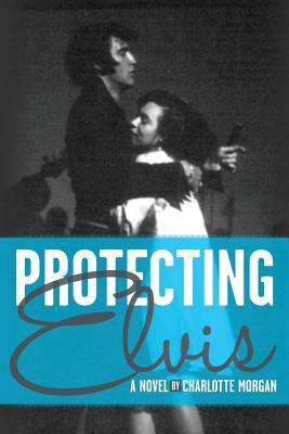 Protecting Elvis - Morgan, Charlotte