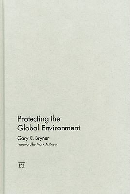 Protecting the Global Environment - Bryner, Gary C