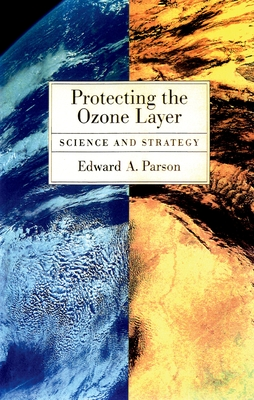 Protecting the Ozone Layer: Science and Strategy - Parson, Edward a