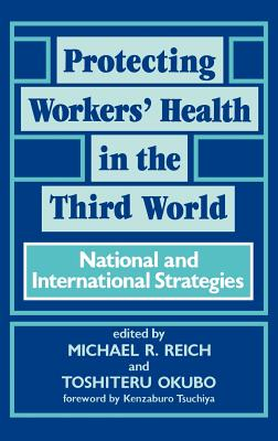 Protecting Workers' Health in the Third World: National and International Strategies - Unknown, and Takemi Symposium on International Health, and Reich, Michael R (Editor)