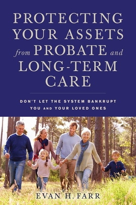 Protecting Your Assets from Probate and Long-Term Care: Don't Let the System Bankrupt You and Your Loved Ones - Farr, Evan H.