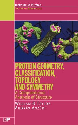 Protein Geometry, Classification, Topology and Symmetry: A Computational Analysis of Structure - Taylor, William R, and Aszodi, Andras