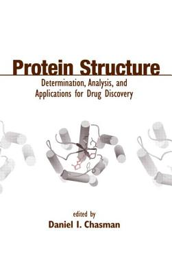 Protein Structure: Determination, Analysis, and Applications for Drug Discovery - Chasman, Daniel (Editor), and Chasman, Chasman