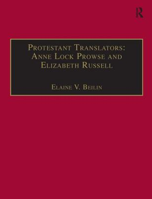 Protestant Translators: Anne Lock Prowse and Elizabeth Russell: Printed Writings 1500-1640: Series I, Part Two, Volume 12 - Beilin, Elaine V. (Series edited by), and Prowse, Anne Lock, and Russell, Elizabeth
