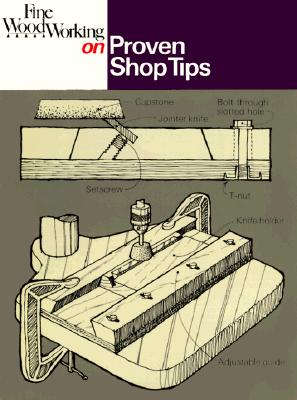 Proven Shop Tips - Richey, Jim (Editor), and Fine Woodworking (Editor)