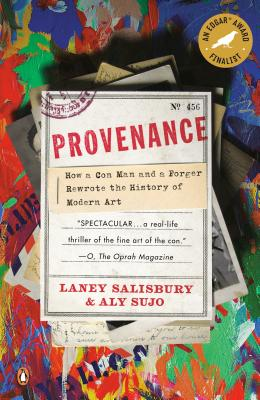 Provenance: How a Con Man and a Forger Rewrote the History of Modern Art - Salisbury, Laney, and Sujo, Aly
