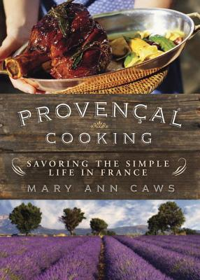 Provencal Cooking: Savoring the Simple Life in France - Caws, Mary Ann