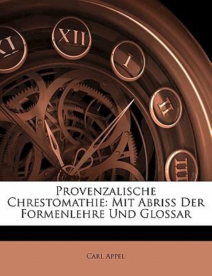 Provenzalische Chrestomathie: Mit Abriss Der Formenlehre Und Glossar - Appel, Carl