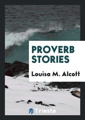 Proverb Stories - Alcott, Louisa M