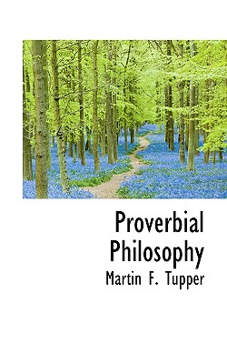 Proverbial Philosophy - Tupper, Martin Farquhar