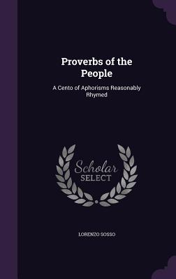 Proverbs of the People: A Cento of Aphorisms Reasonably Rhymed - Sosso, Lorenzo