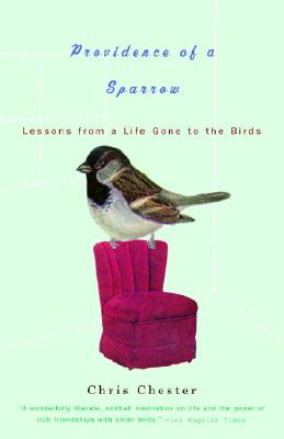 Providence of a Sparrow: Lessons from a Life Gone to the Birds - Chester, Chris