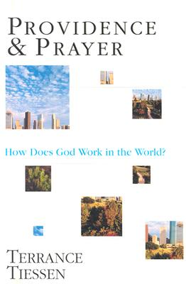 Providence & Prayer: How Does God Work in the World? - Tiessen, Terrance L