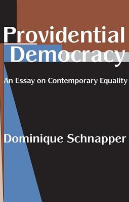 Providential Democracy: An Essay on Contemporary Equality - Schnapper, Dominique, and Taylor, John (Translated by)