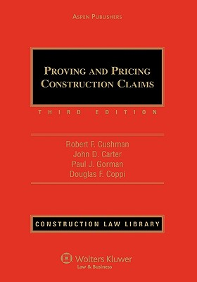 Proving and Pricing Construction Claims, Third Edition - Cushman Esq, Robert F, and Carter, John D, and Gorman, Paul J