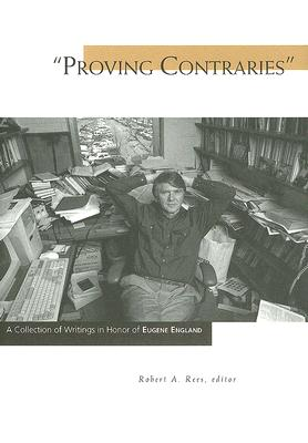 Proving Contraries: A Collection of Writings in Honor of Eugene England - Rees, Robert A, PhD (Editor)