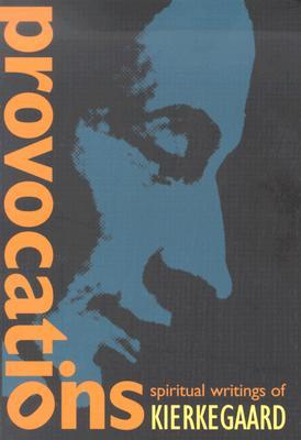 Provocations: Spiritual Writings of Kierkegaard - Kierkegaard, Soren, and Moore, Charles E (Editor)