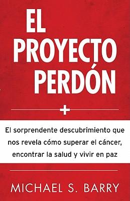 """""""Proyecto Perdon, El"""" - Barry, Michael, PhD"""