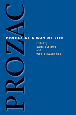 Prozac as a Way of Life - Elliott, Carl, MD (Editor)